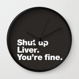 Shut up Liver. You're fine. Wall Clock