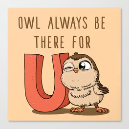 Owl Always Be There For U Canvas Print