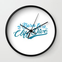 Cliff Diver Funny Born To Cliff Dive Jumping Gift Wall Clock