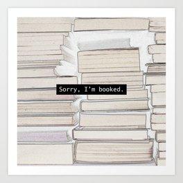 Sorry, I'm Booked Art Print