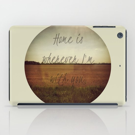 Home is Wherever I'm With You iPad Case