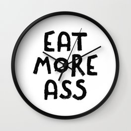 Eat More Ass Wall Clock