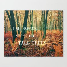 I Am Happiest Among the Tall Trees Canvas Print