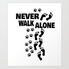 dog man woman to go for a walk Never Alone gift Art Print