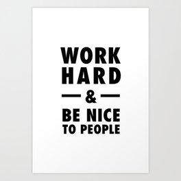 Work hard and be nice to people Art Print