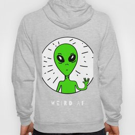 Weird AF - Weird As Fuck Alien Lover, Shy Weirdos Introverts Hoody