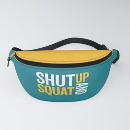 Shut Up And Squat Gym Quote Fanny Pack