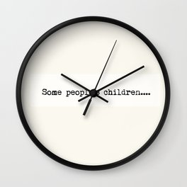 Some people's children Wall Clock
