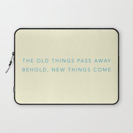 The old things pass away. Behold, new things come. Laptop Sleeve