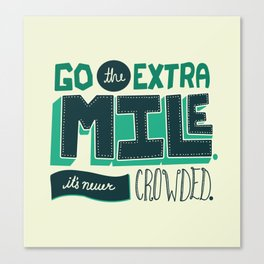 Go the extra mile, it's never crowded. Canvas Print