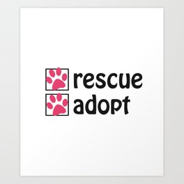Pet Paw Rescue - Adopt a Shelter Animal Art Print