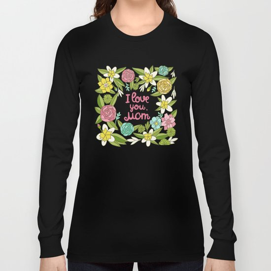 I love you, Mom Long Sleeve T-shirt