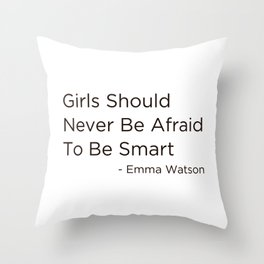 Girls should never be afraid to be smart Throw Pillow