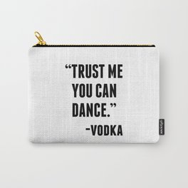 TRUST ME YOU CAN DANCE - VODKA Carry-All Pouch