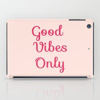 good vibes only iPad Cases featuring Good Vibes Only by Lola