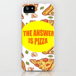 the answer is pizza funny quote iPhone Case