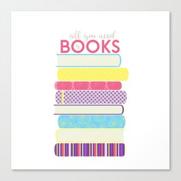 All you need is BOOKS Canvas Print
