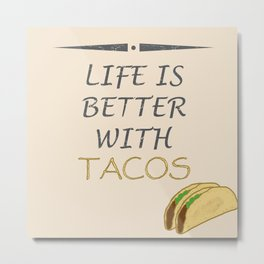 Life is better with tacos Metal Print