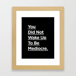 You Did Not Wake Up to Be Mediocre black and white monochrome typography design home wall decor Framed Art Print