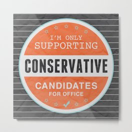 Support Conservatives Metal Print