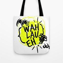 Wah Lau Eh! Tote Bag