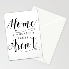 PRINTABLE Art,Home Is Where The Pants Aren't,Home Sweet Home,It's So Good To Be Home Stationery Cards