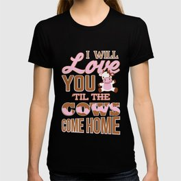 I Will Love You Til The Cows Come Home T-shirt