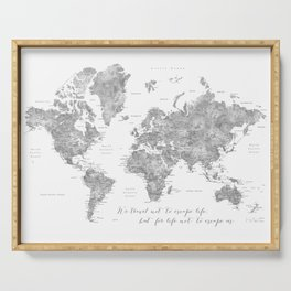We travel not to escape life grayscale world map Serving Tray