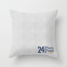 24 Hour Plastic People Throw Pillow