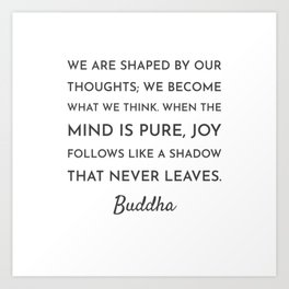 WE ARE SHAPED BY OUR THOUGHTS Art Print