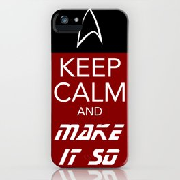 Keep Calm and Make It So iPhone Case