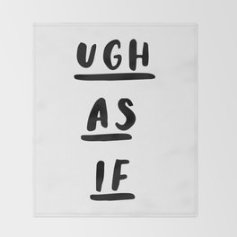 Ugh As If black-white contemporary minimalist typography poster home wall decor bedroom Throw Blanket