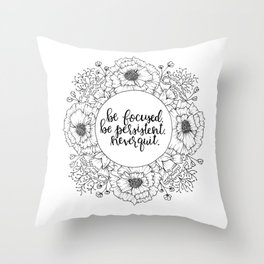 Be Focused. Be Persistent. Never Quit. Throw Pillow
