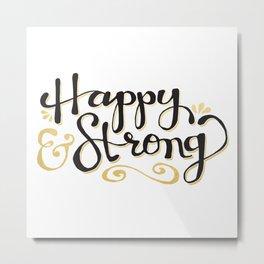 Happy & Strong Metal Print