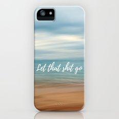 Let that shit go iPhone SE Slim Case