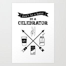 CELEBRATOR Art Print