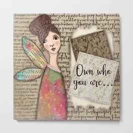Own who you are... Metal Print