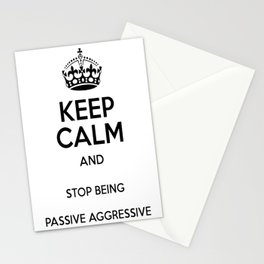 Keep Calm And Stop Being Passive Aggressive Stationery Cards