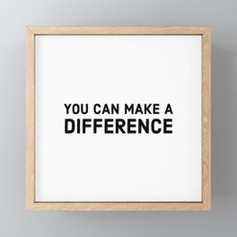 You can make a difference Framed Mini Art Print