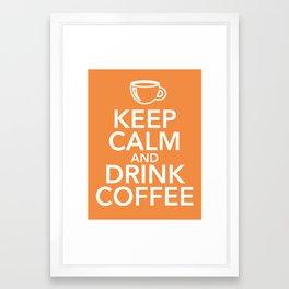 Keep Calm Drink Coffee Framed Art Print