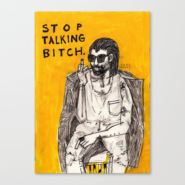 Stop Talking Bitch Canvas Print