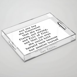 And one day she discovered that she was fierce and strong Acrylic Tray