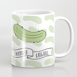 I'm Kind Of A Big Dill. Coffee Mug