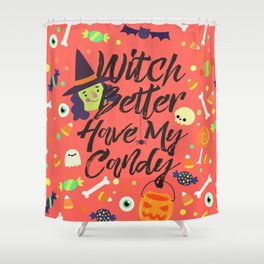 Witch Better Have My Candy Shower Curtain