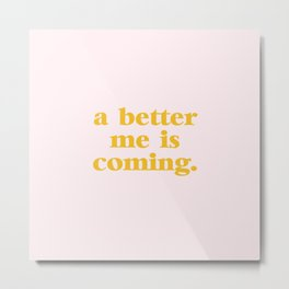 a better me is coming. Metal Print