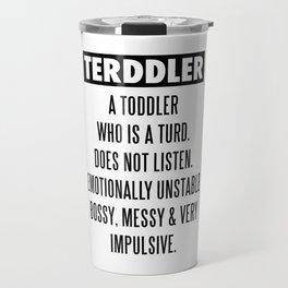 TERDDLER A TODDLER WHO IS TURD Travel Mug
