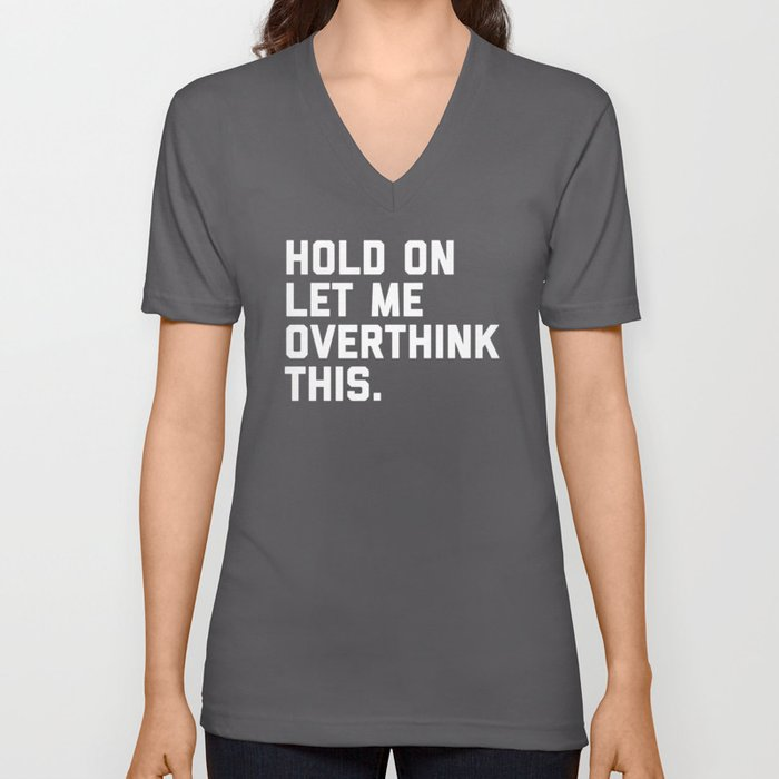 a0c3a40e8 Overthink This Funny Quote Unisex V-Neck by envyart | Society6