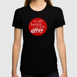 things go better with Love T-shirt
