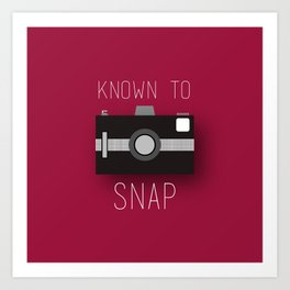 Known To Snap Art Print