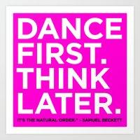 Dance first. Think later.  Art Print